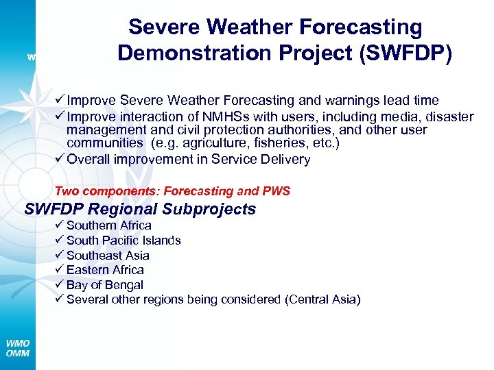 WMO Severe Weather Forecasting Demonstration Project (SWFDP) ü Improve Severe Weather Forecasting and warnings