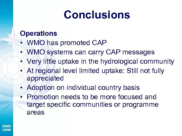 Conclusions Operations • WMO has promoted CAP • WMO systems can carry CAP messages