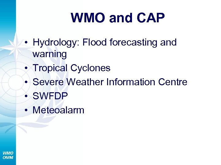 WMO and CAP • Hydrology: Flood forecasting and warning • Tropical Cyclones • Severe