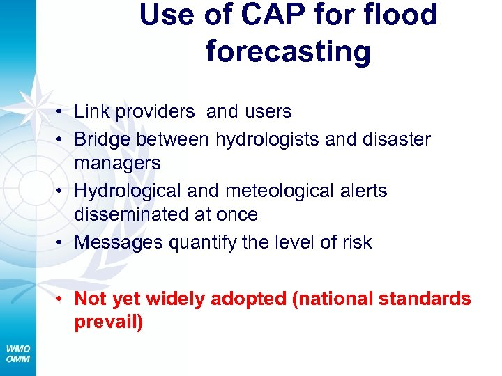 Use of CAP for flood forecasting • Link providers and users • Bridge between