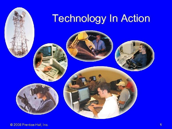 Technology In Action © 2008 Prentice-Hall, Inc. 1