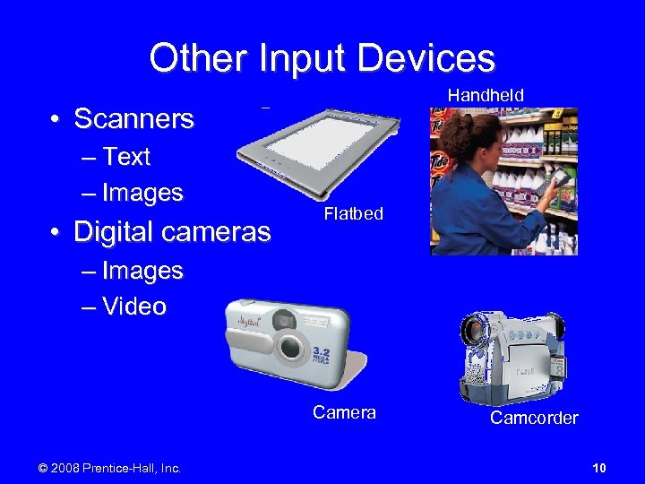 Other Input Devices Handheld • Scanners – Text – Images • Digital cameras Flatbed