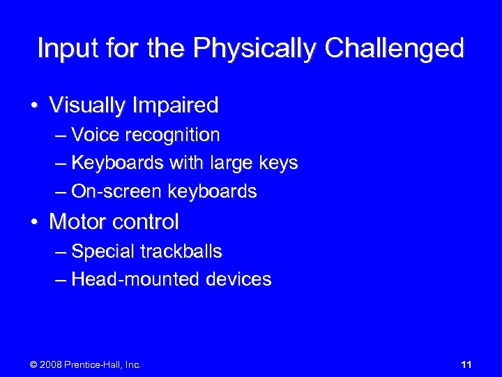 Input for the Physically Challenged • Visually Impaired – Voice recognition – Keyboards with