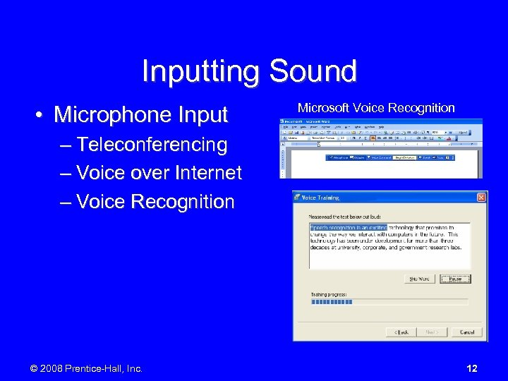 Inputting Sound • Microphone Input Microsoft Voice Recognition – Teleconferencing – Voice over Internet