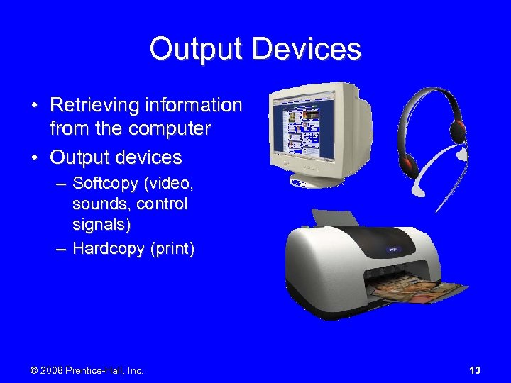 Output Devices • Retrieving information from the computer • Output devices – Softcopy (video,