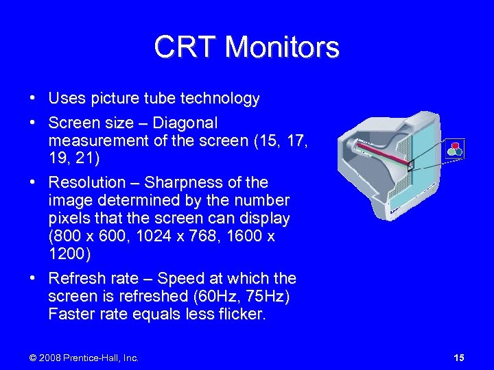 CRT Monitors • Uses picture tube technology • Screen size – Diagonal measurement of