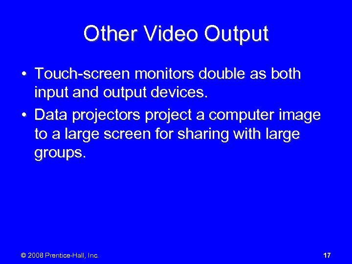 Other Video Output • Touch-screen monitors double as both input and output devices. •