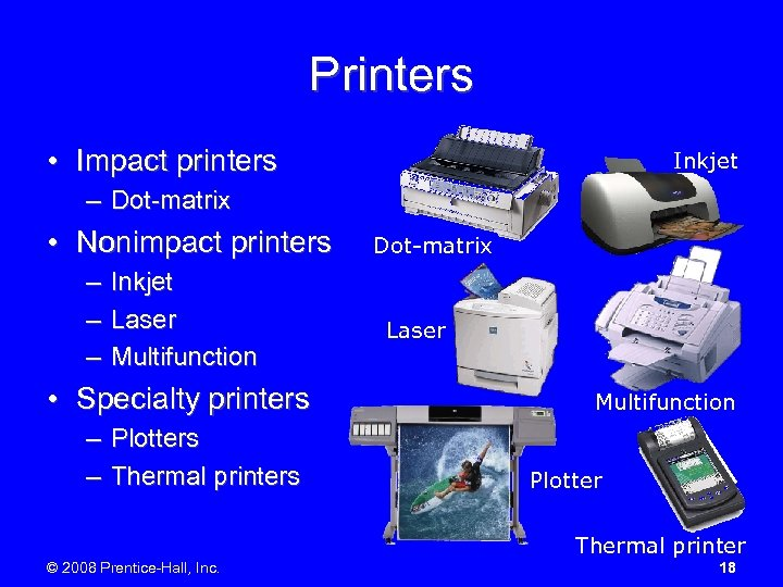 Printers • Impact printers Inkjet – Dot-matrix • Nonimpact printers – – – Inkjet