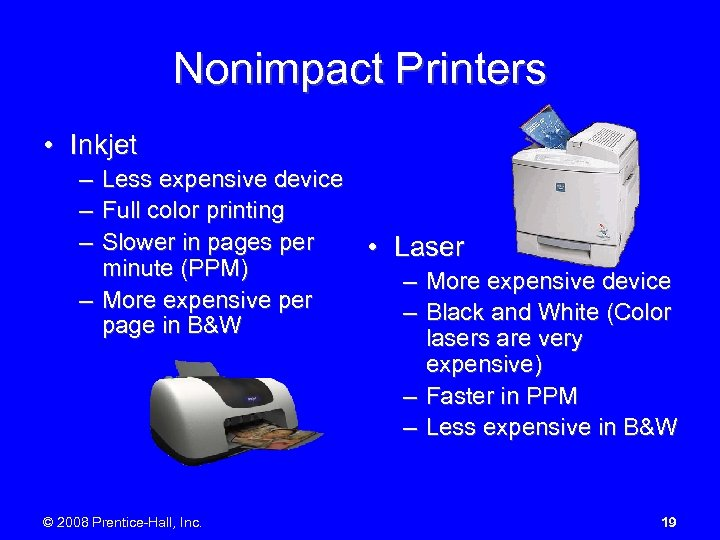 Nonimpact Printers • Inkjet – Less expensive device – Full color printing – Slower
