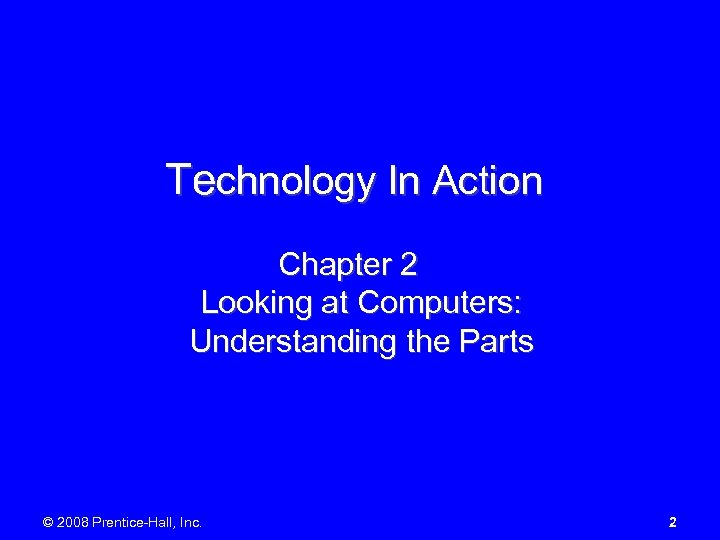 Technology In Action Chapter 2 Looking at Computers: Understanding the Parts © 2008 Prentice-Hall,
