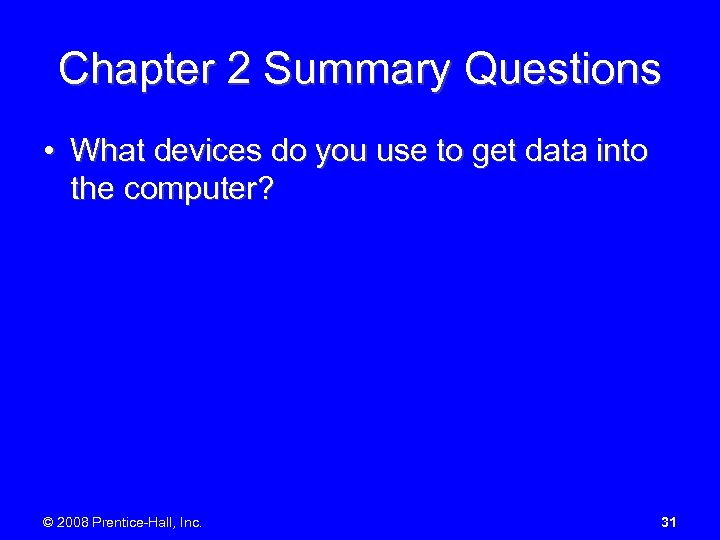 Chapter 2 Summary Questions • What devices do you use to get data into