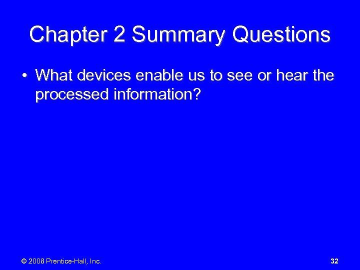 Chapter 2 Summary Questions • What devices enable us to see or hear the