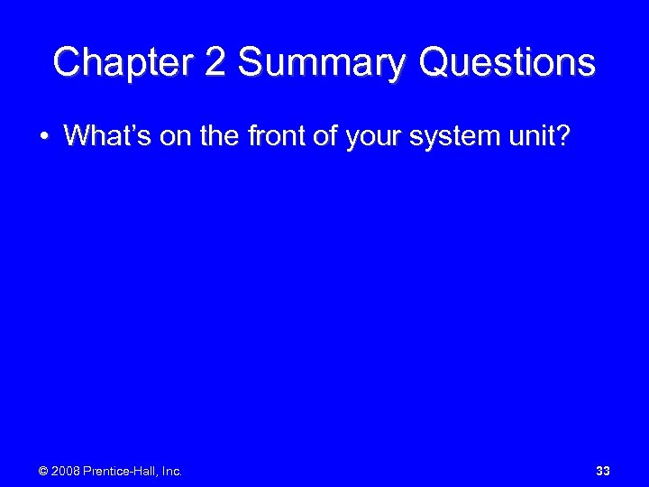 Chapter 2 Summary Questions • What's on the front of your system unit? ©