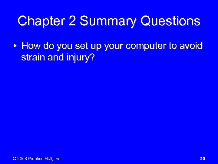 Chapter 2 Summary Questions • How do you set up your computer to avoid
