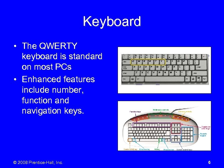 Keyboard • The QWERTY keyboard is standard on most PCs • Enhanced features include