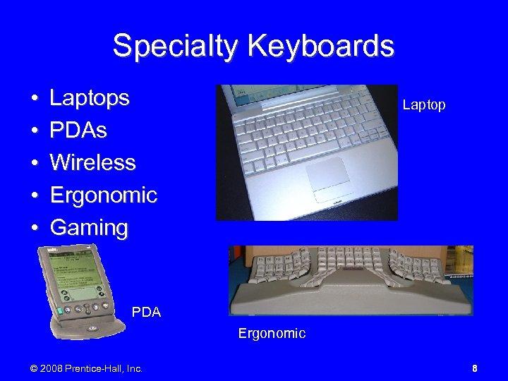 Specialty Keyboards • • • Laptops PDAs Wireless Ergonomic Gaming Laptop PDA Ergonomic ©