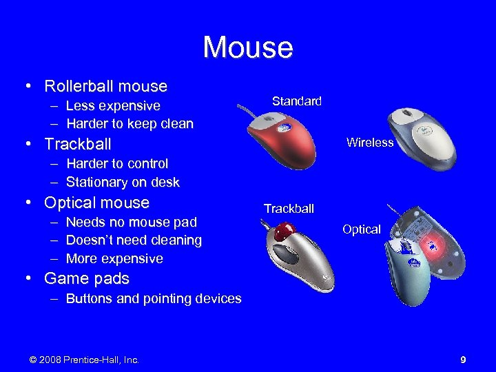 Mouse • Rollerball mouse – Less expensive – Harder to keep clean Standard •