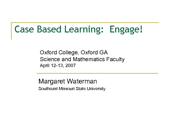 Case Based Learning: Engage! Oxford College, Oxford GA Science and Mathematics Faculty April 12