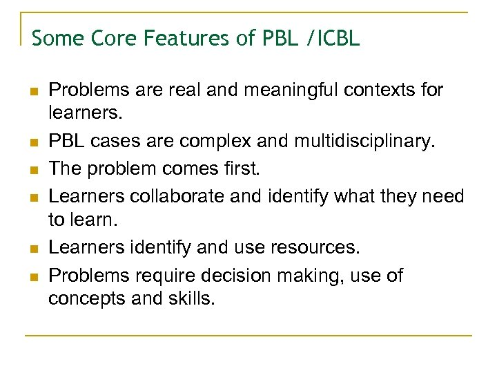 Some Core Features of PBL /ICBL n n n Problems are real and meaningful