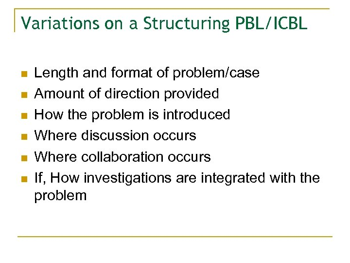 Variations on a Structuring PBL/ICBL n n n Length and format of problem/case Amount