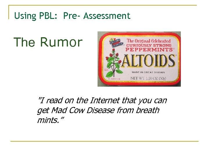 Using PBL: Pre- Assessment The Rumor