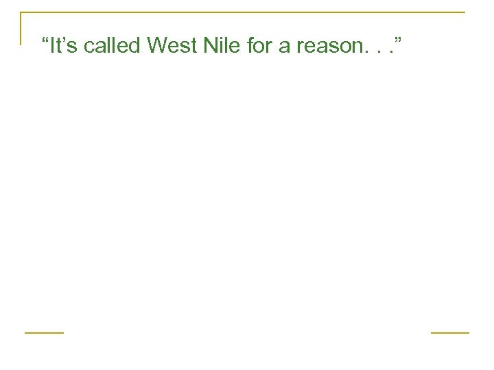 """""""It's called West Nile for a reason. . . """""""