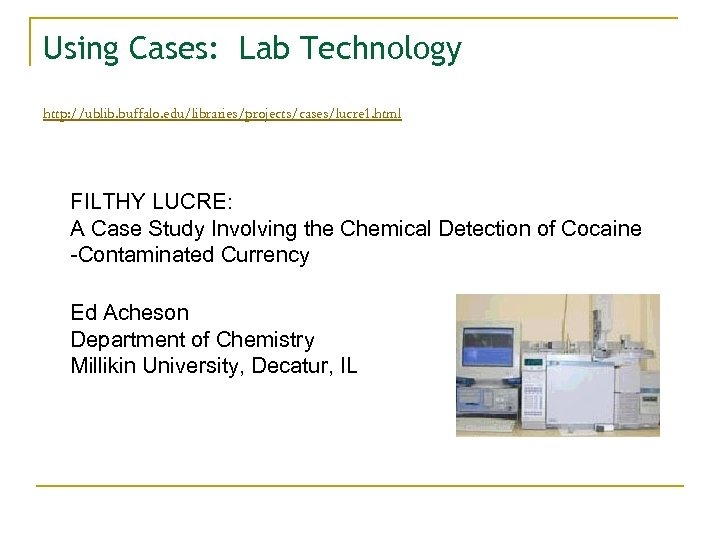 Using Cases: Lab Technology http: //ublib. buffalo. edu/libraries/projects/cases/lucre 1. html FILTHY LUCRE: A Case