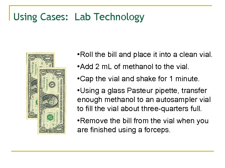 Using Cases: Lab Technology • Roll the bill and place it into a clean