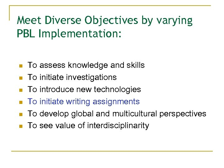 Meet Diverse Objectives by varying PBL Implementation: n n n To assess knowledge and