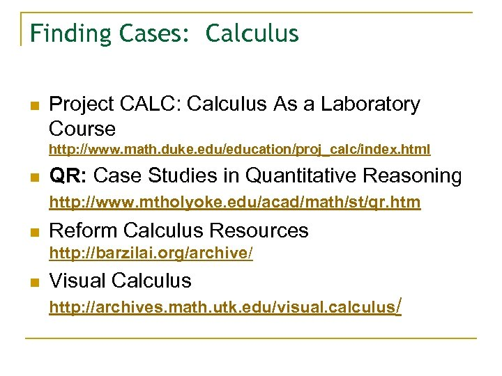 Finding Cases: Calculus n Project CALC: Calculus As a Laboratory Course http: //www. math.