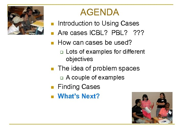 Agenda AGENDA n n n Introduction to Using Cases Are cases ICBL? PBL? ?