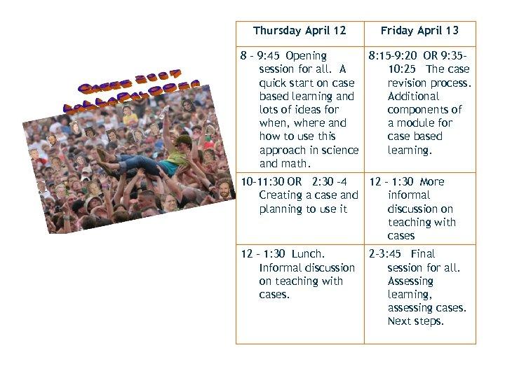 Thursday April 12 Friday April 13 8 – 9: 45 Opening 8: 15 -9: