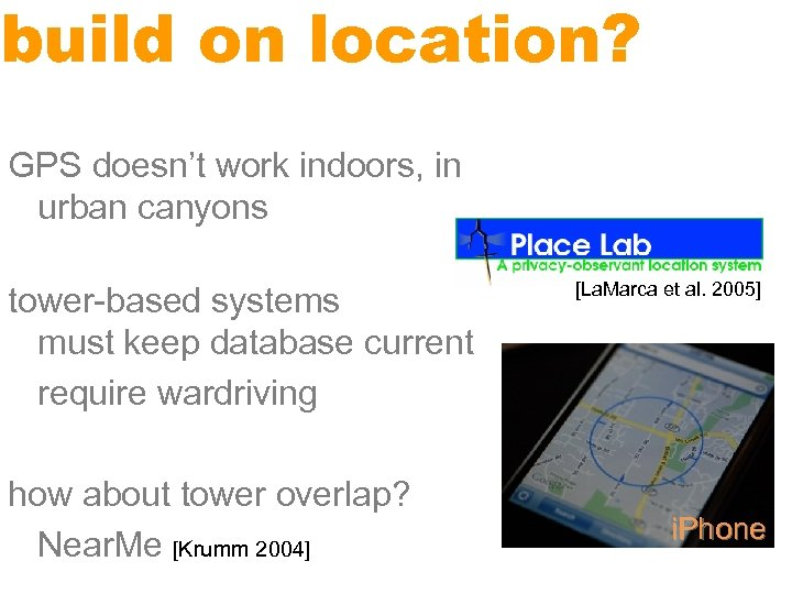 build on location? GPS doesn't work indoors, in urban canyons tower-based systems must keep