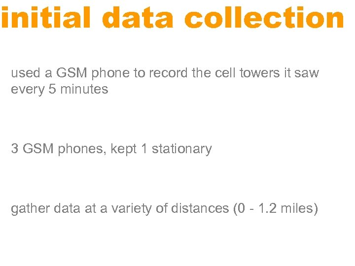 initial data collection used a GSM phone to record the cell towers it saw