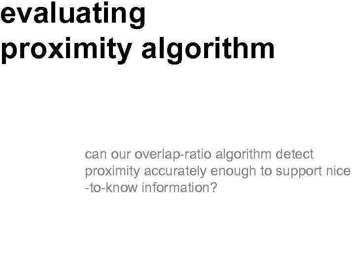 evaluating proximity algorithm can our overlap-ratio algorithm detect proximity accurately enough to support nice