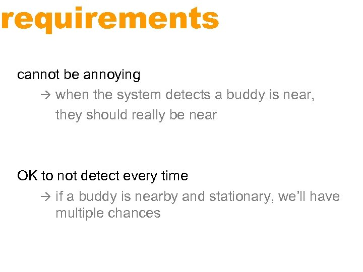 requirements cannot be annoying when the system detects a buddy is near, they should