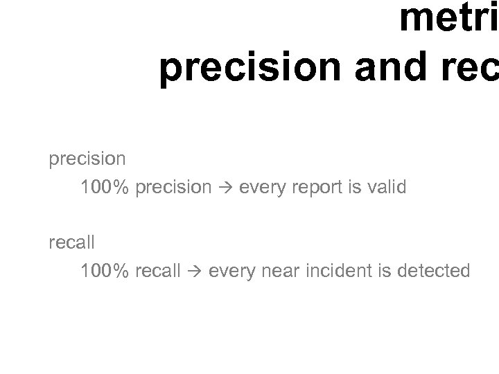 metri precision and rec precision 100% precision every report is valid recall 100% recall