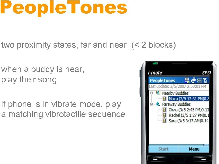 People. Tones two proximity states, far and near (< 2 blocks) when a buddy