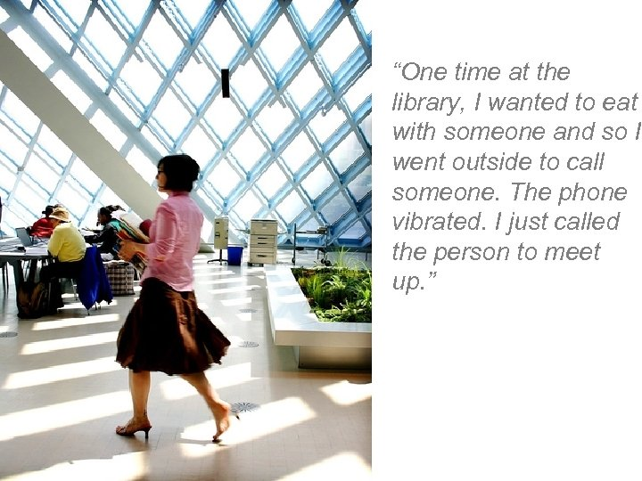 """One time at the library, I wanted to eat with someone and so I"