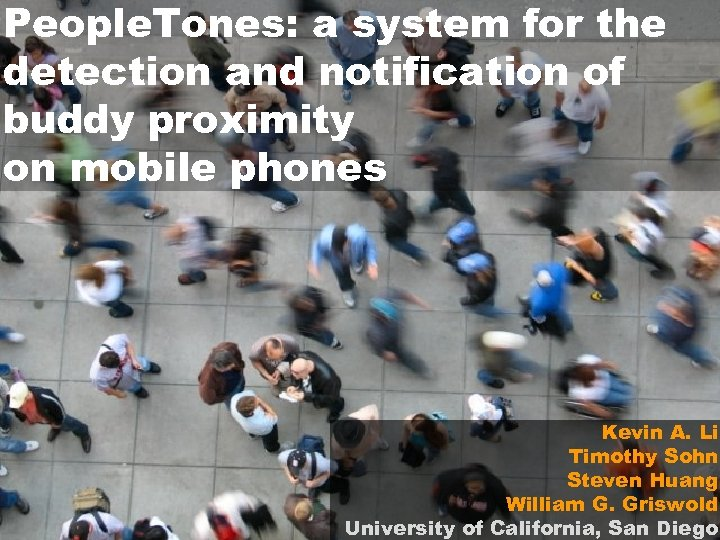 People. Tones: a system for the detection and notification of buddy proximity on mobile