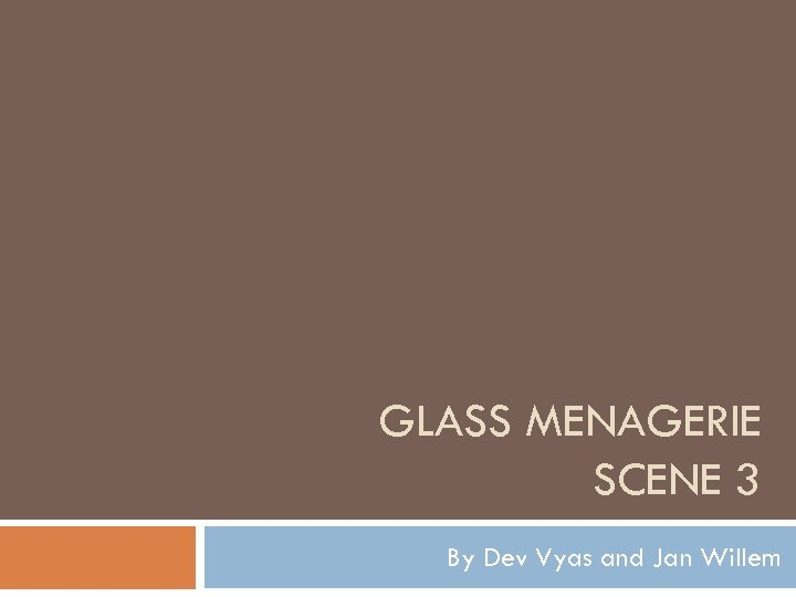 GLASS MENAGERIE SCENE 3 By Dev Vyas and Jan Willem