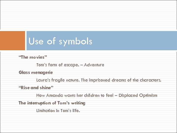 "Use of symbols ""The movies"" Tom's form of escape. – Adventure Glass menagerie Laura's"