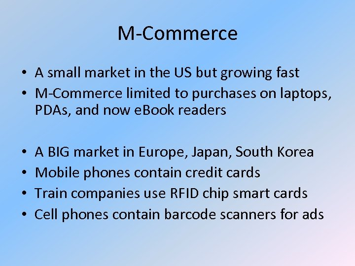 M-Commerce • A small market in the US but growing fast • M-Commerce limited