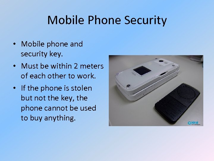 Mobile Phone Security • Mobile phone and security key. • Must be within 2
