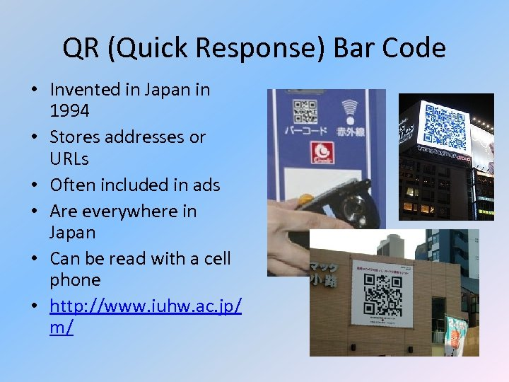 QR (Quick Response) Bar Code • Invented in Japan in 1994 • Stores addresses