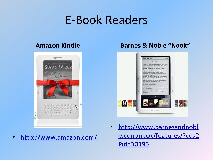 "E-Book Readers Amazon Kindle • http: //www. amazon. com/ Barnes & Noble ""Nook"" •"