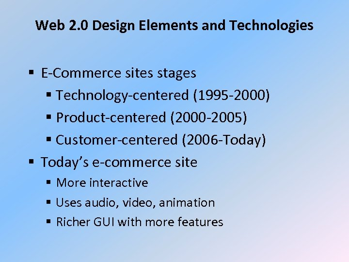 Web 2. 0 Design Elements and Technologies § E-Commerce sites stages § Technology-centered (1995