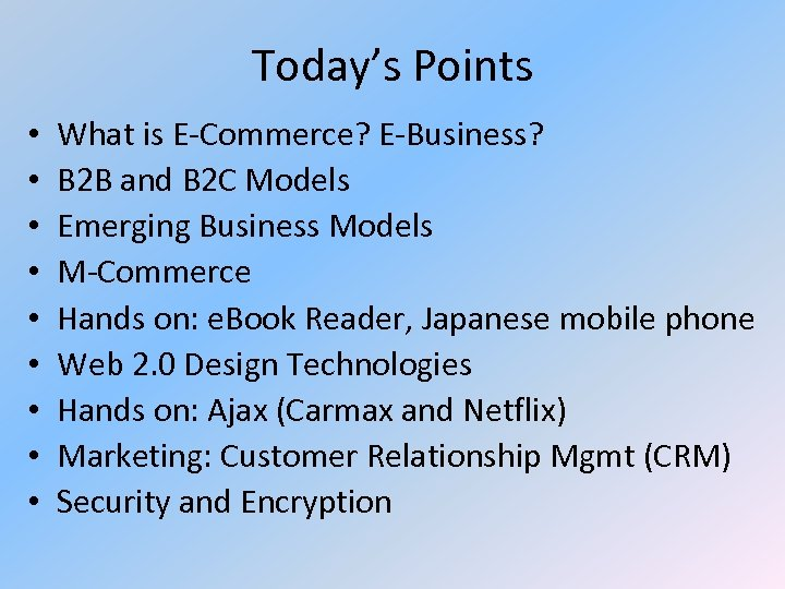 Today's Points • • • What is E-Commerce? E-Business? B 2 B and B