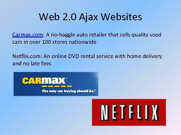 Web 2. 0 Ajax Websites Carmax. com: A no-haggle auto retailer that sells quality