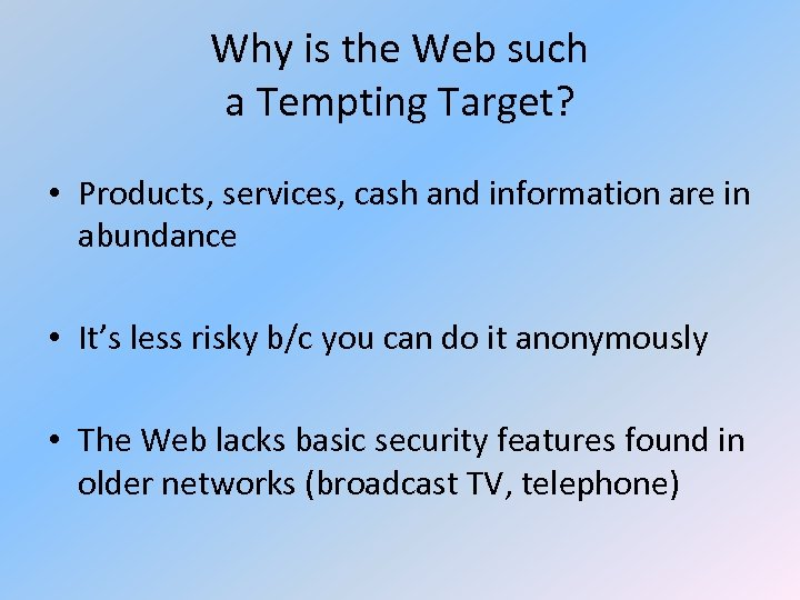 Why is the Web such a Tempting Target? • Products, services, cash and information